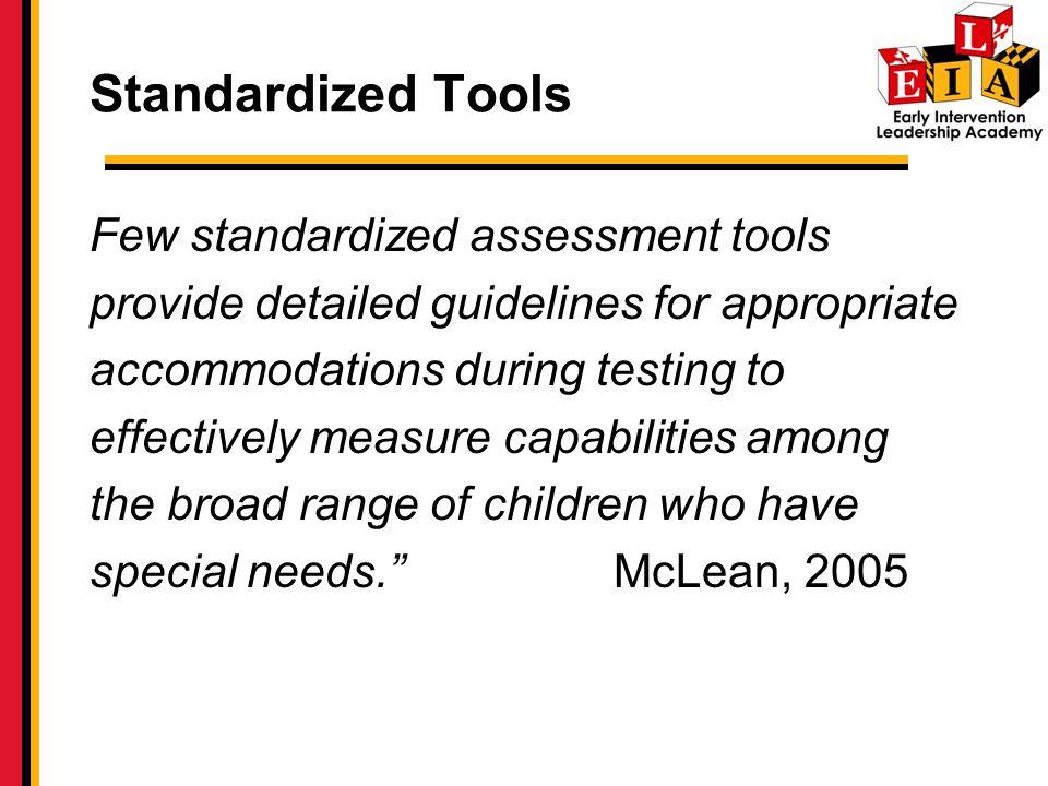 Standardized Tools Few standardized assessment tools