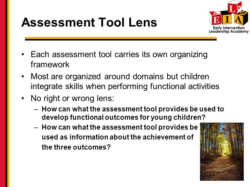 Assessment Tool Lens Each assessment tool carries its own organizing framework.