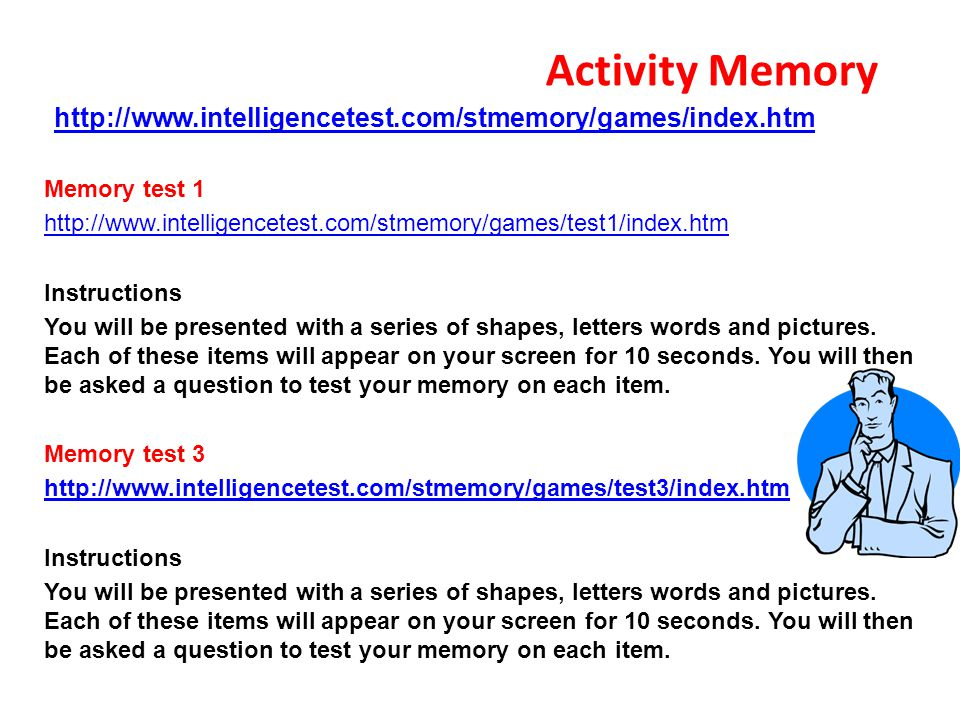 Activity Memory http://www.intelligencetest.com/stmemory/games/index.htm. Memory test 1.