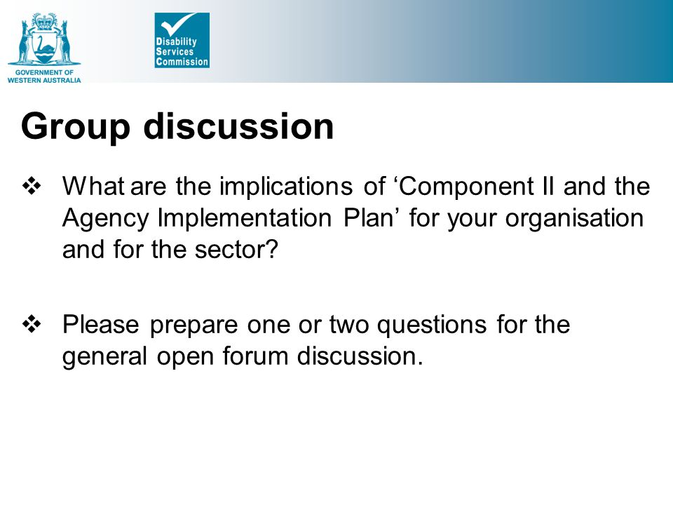 Group discussion What are the implications of 'Component II and the Agency Implementation Plan' for your organisation and for the sector