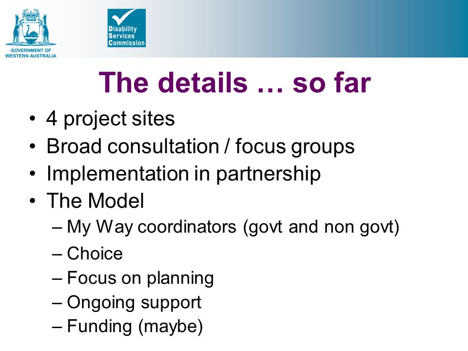 The details … so far 4 project sites Broad consultation / focus groups