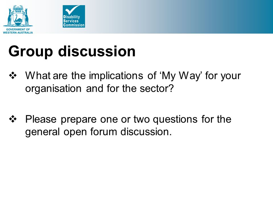 Group discussion What are the implications of 'My Way' for your organisation and for the sector