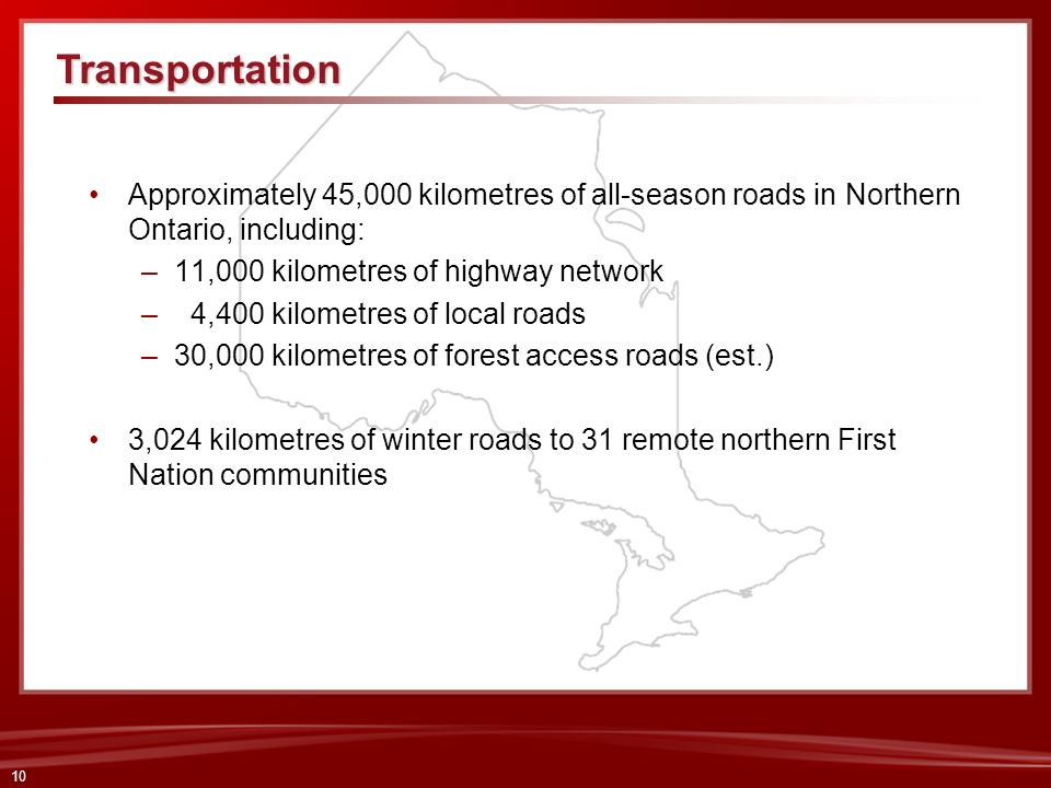 Transportation Approximately 45,000 kilometres of all-season roads in Northern Ontario, including: 11,000 kilometres of highway network.