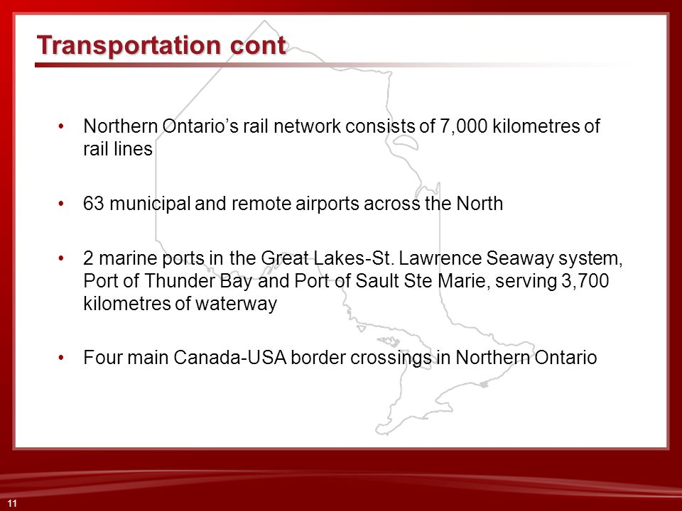 Transportation contNorthern Ontario's rail network consists of 7,000 kilometres of rail lines. 63 municipal and remote airports across the North.