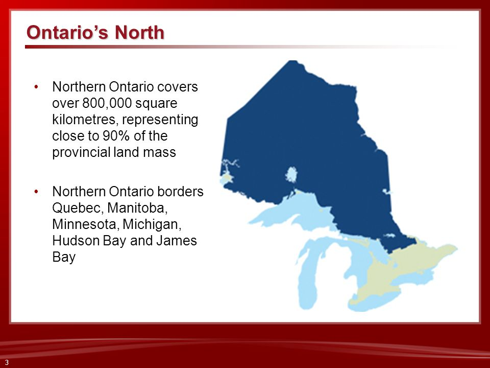 Ontario's North Northern Ontario covers over 800,000 square kilometres, representing close to 90% of the provincial land mass.