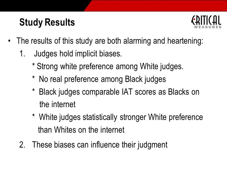 Study Results The results of this study are both alarming and heartening: Judges hold implicit biases.