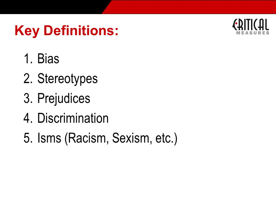 Key Definitions: Bias Stereotypes Prejudices Discrimination Isms (Racism, Sexism, etc.)