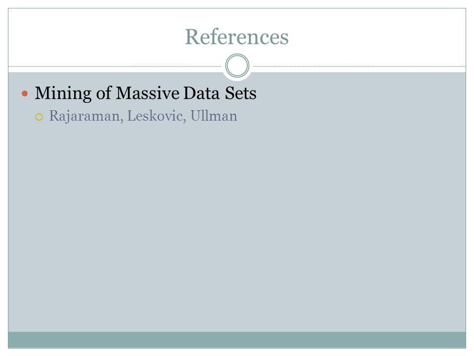 References Mining of Massive Data Sets Rajaraman, Leskovic, Ullman