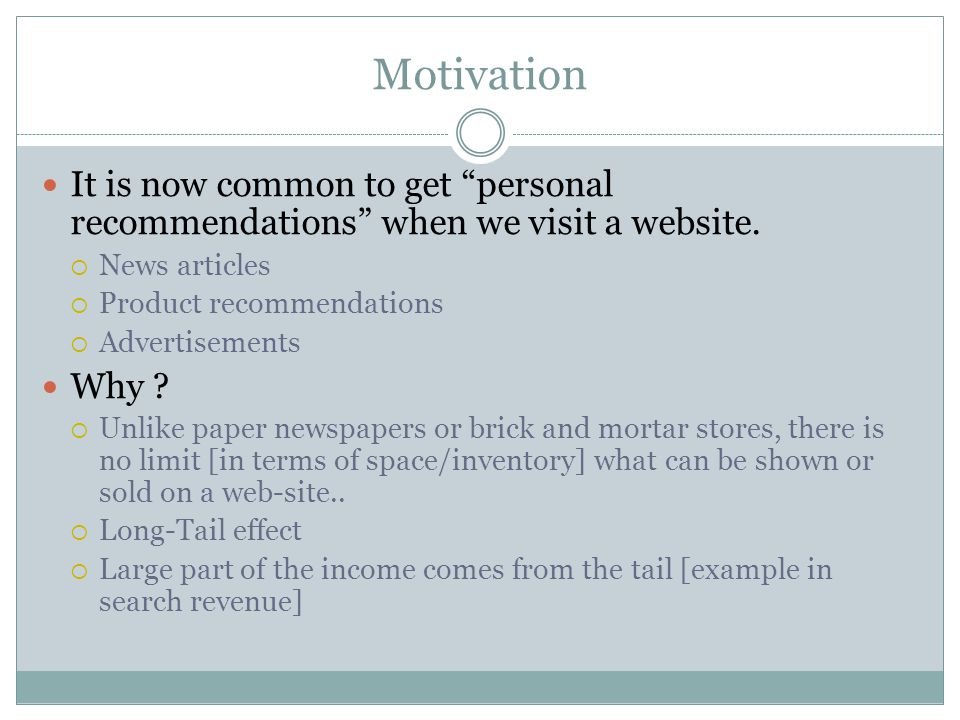 Motivation It is now common to get personal recommendations when we visit a website. News articles.