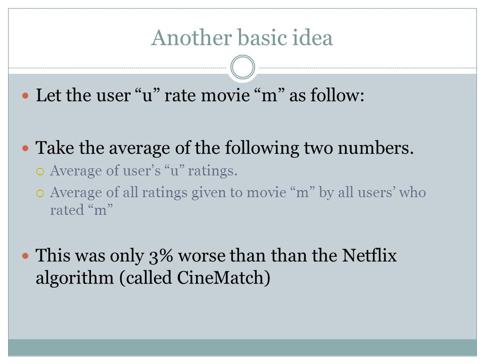 Another basic idea Let the user u rate movie m as follow: