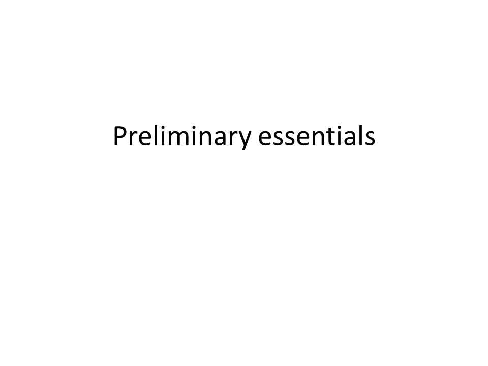 Preliminary essentials