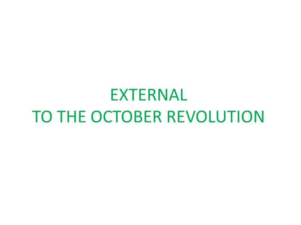 EXTERNAL TO THE OCTOBER REVOLUTION
