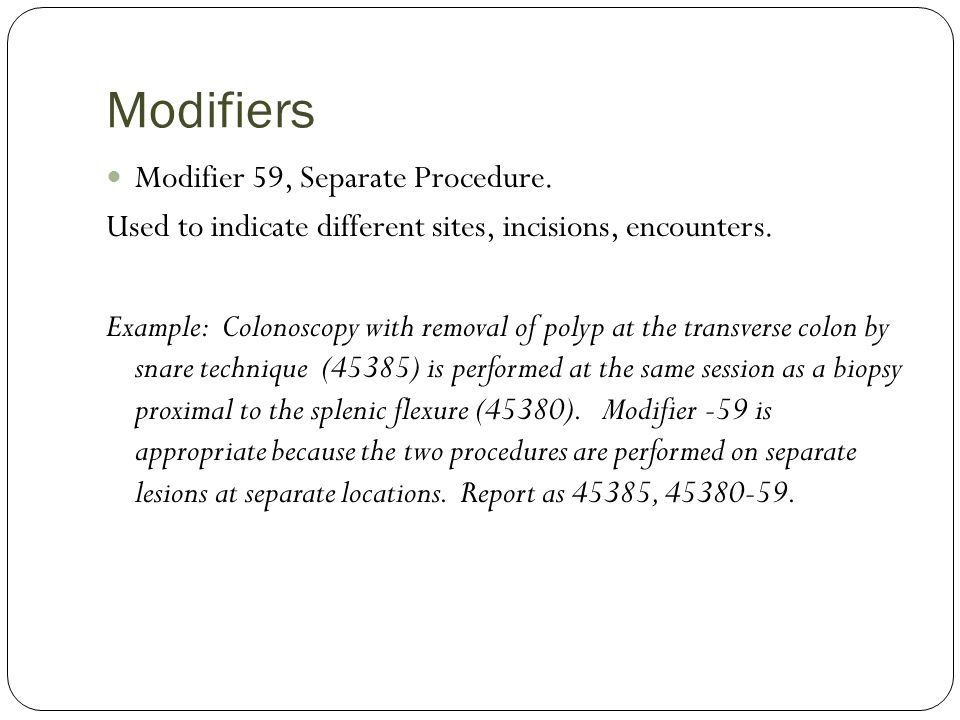 Modifiers Modifier 59, Separate Procedure.