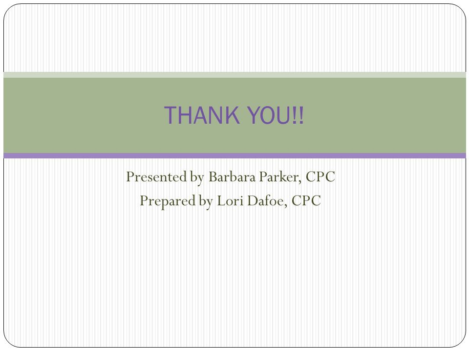 Presented by Barbara Parker, CPC Prepared by Lori Dafoe, CPC
