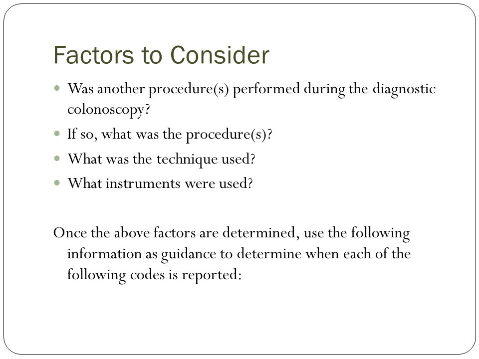 Factors to Consider Was another procedure(s) performed during the diagnostic colonoscopy If so, what was the procedure(s)