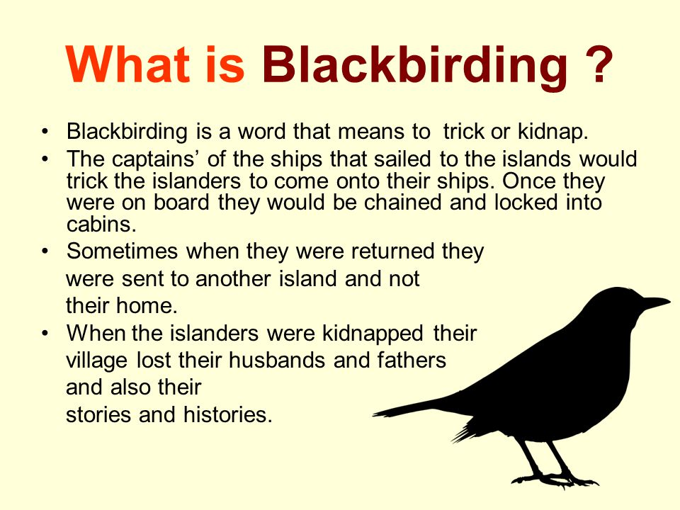 What is Blackbirding Blackbirding is a word that means to trick or kidnap.