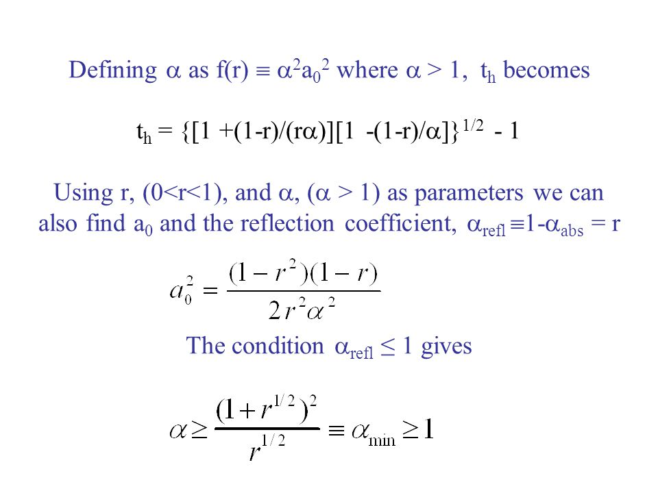 Defining  as f(r)  2a02 where  > 1, th becomes th = {[1 +(1-r)/(r)][1 -(1-r)/]}1/2 - 1 Using r, (0<r<1), and , ( > 1) as parameters we can also find a0 and the reflection coefficient, refl 1-abs = r The condition refl ≤ 1 gives