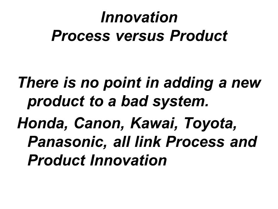 Innovation Process versus Product