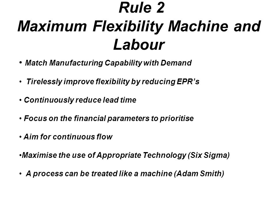 Rule 2 Maximum Flexibility Machine and Labour