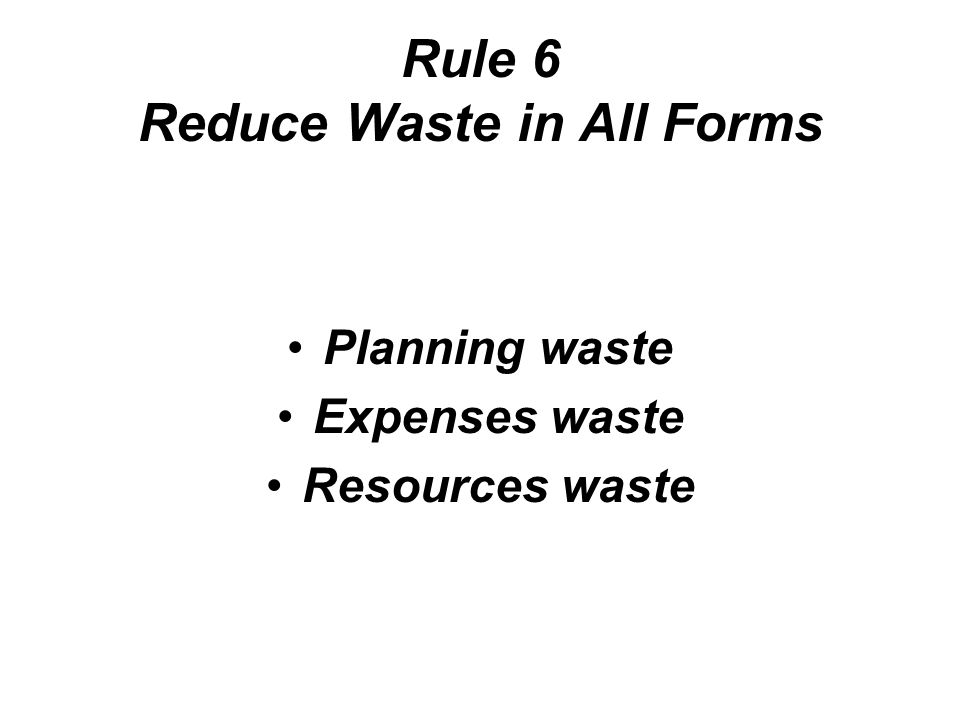 Rule 6 Reduce Waste in All Forms