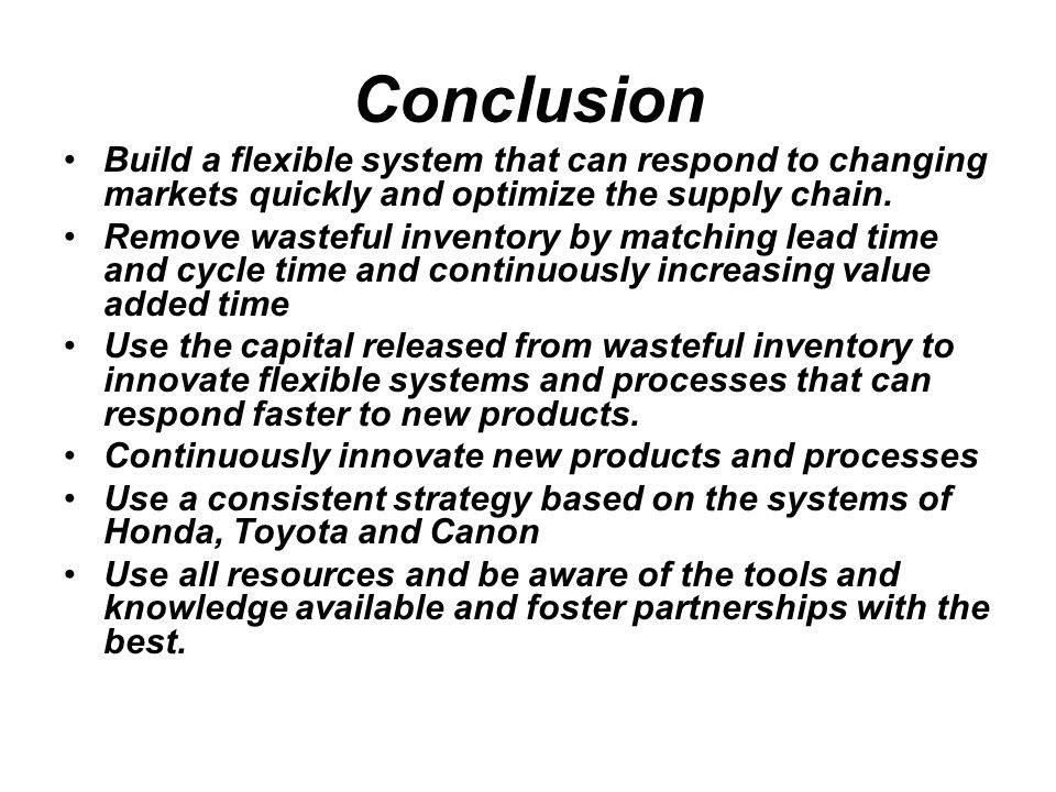 Conclusion Build a flexible system that can respond to changing markets quickly and optimize the supply chain.