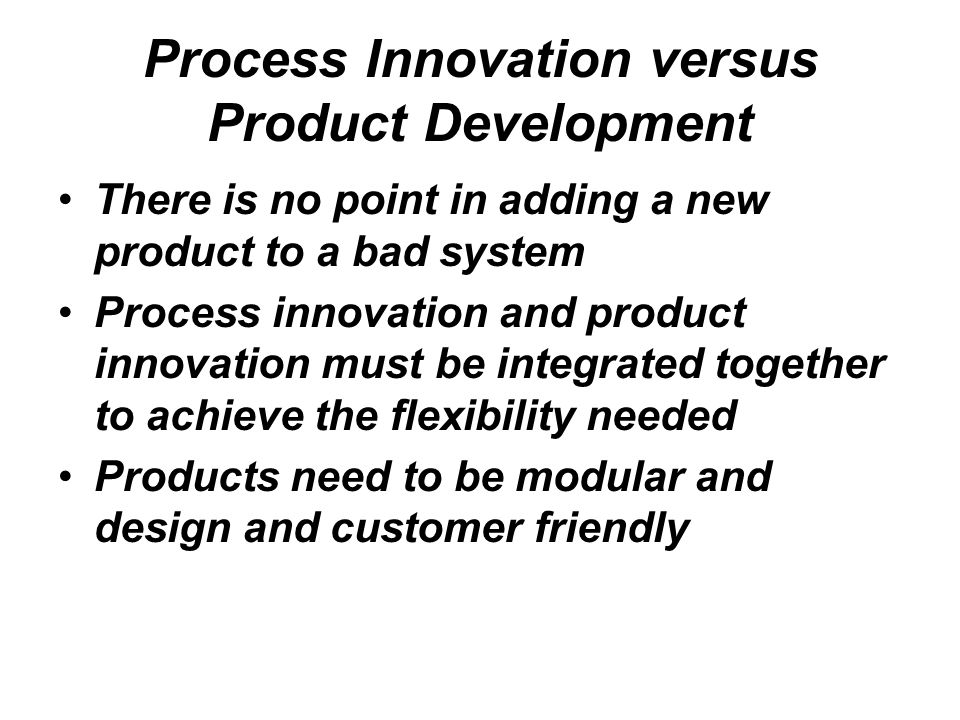 Process Innovation versus Product Development