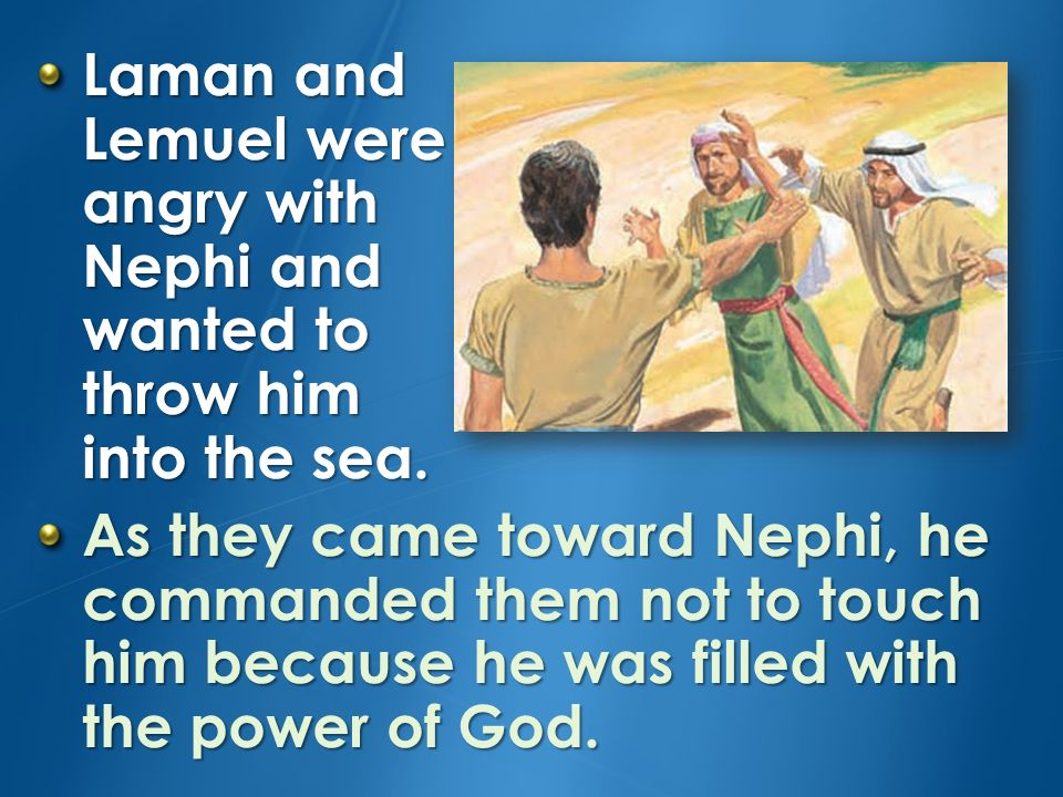Laman and Lemuel were angry with Nephi and wanted to throw him into the sea.