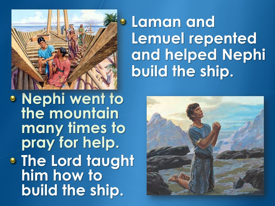 Laman and Lemuel repented and helped Nephi build the ship.