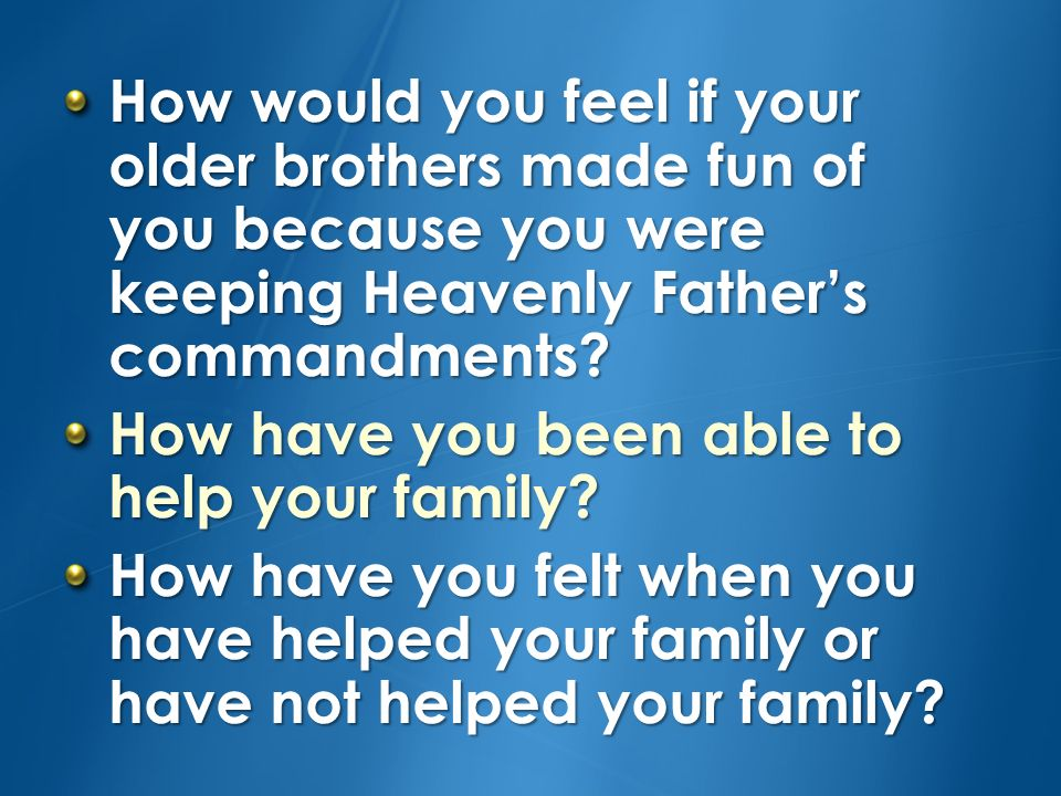How would you feel if your older brothers made fun of you because you were keeping Heavenly Father's commandments