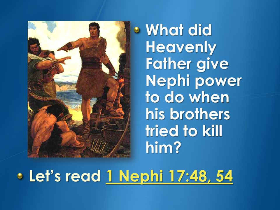 What did Heavenly Father give Nephi power to do when his brothers tried to kill him