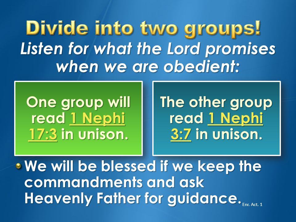 Divide into two groups! Listen for what the Lord promises when we are obedient: One group will read 1 Nephi 17:3 in unison.