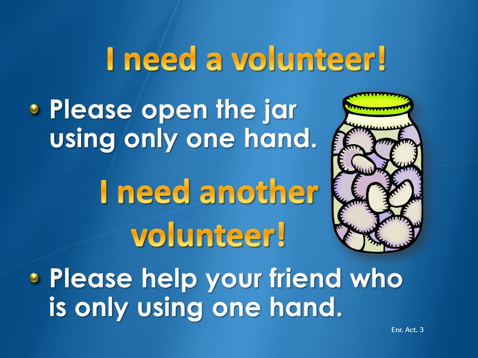 I need another volunteer!