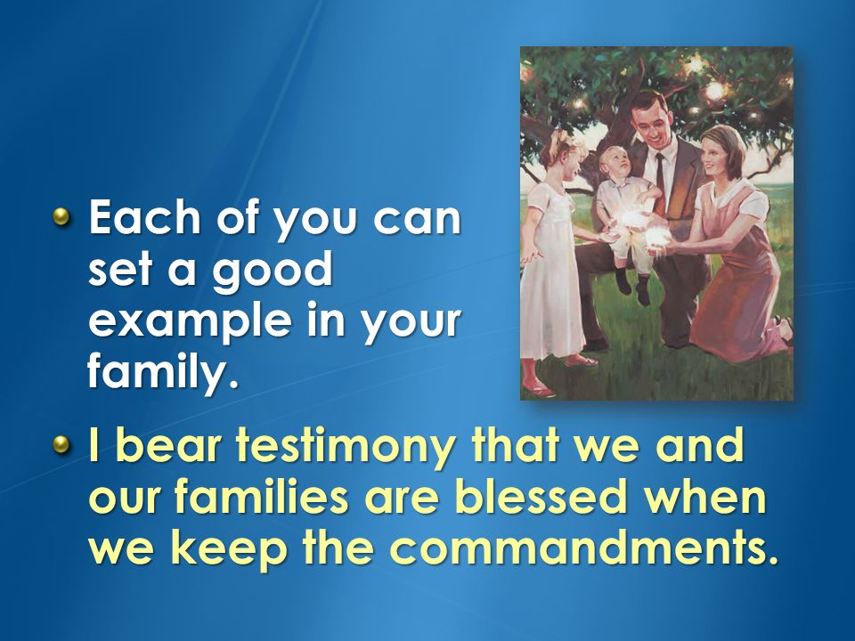 Each of you can set a good example in your family.