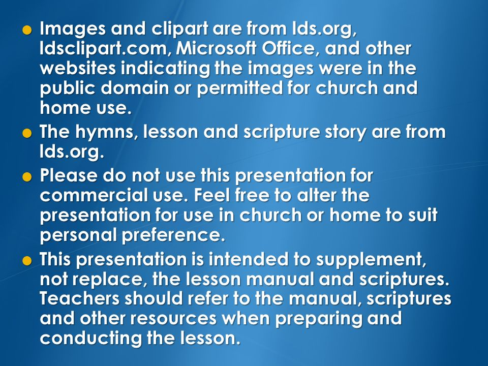 Images and clipart are from lds. org, ldsclipart