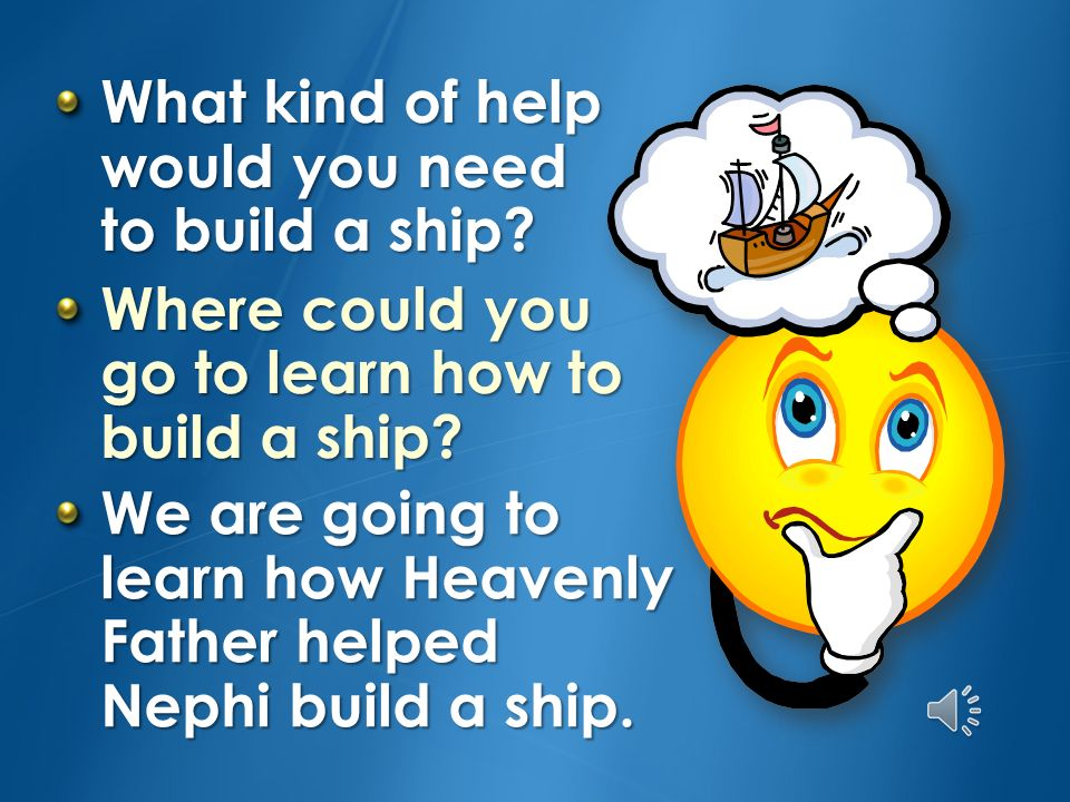 What kind of help would you need to build a ship