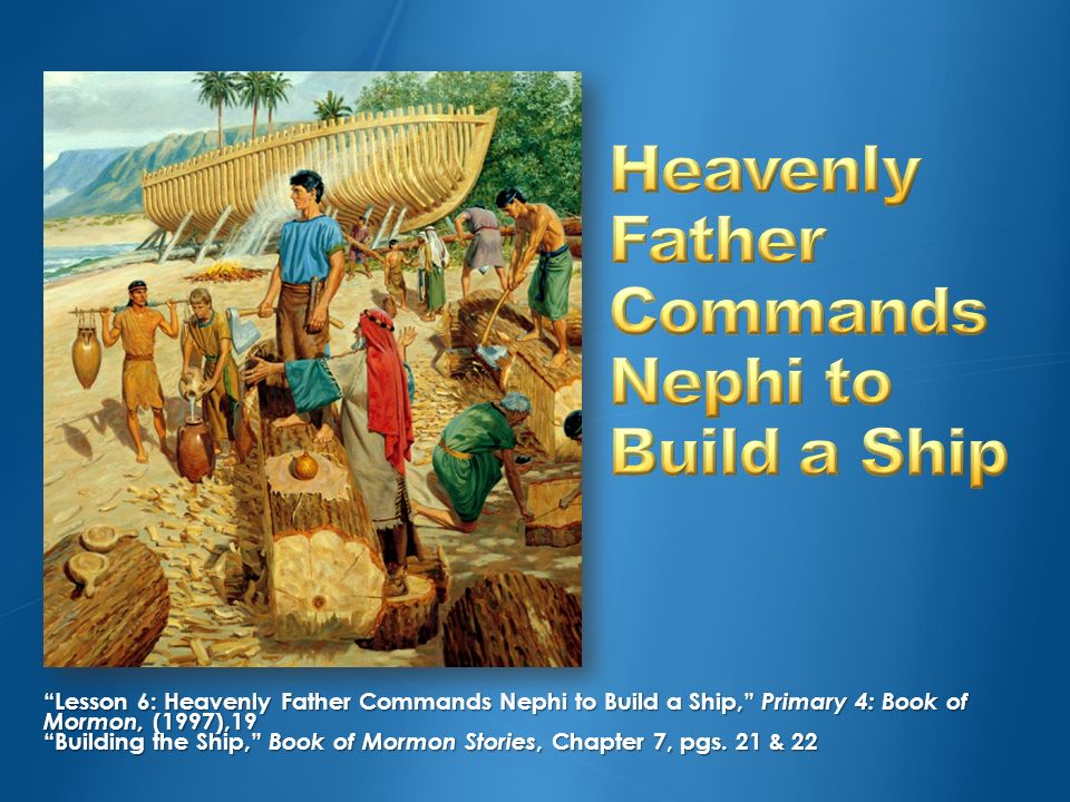 Heavenly Father Commands Nephi to Build a Ship
