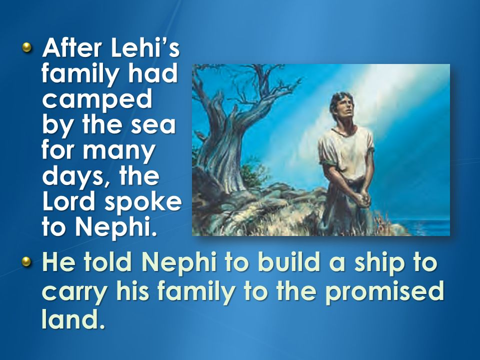 After Lehi's family had camped by the sea for many days, the Lord spoke to Nephi.
