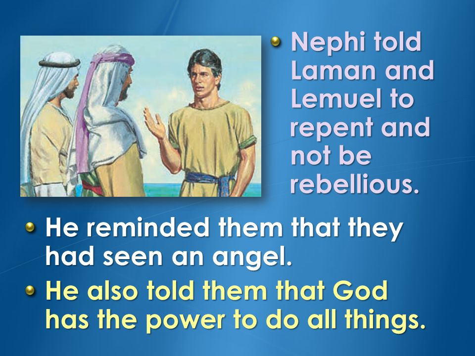 Nephi told Laman and Lemuel to repent and not be rebellious.