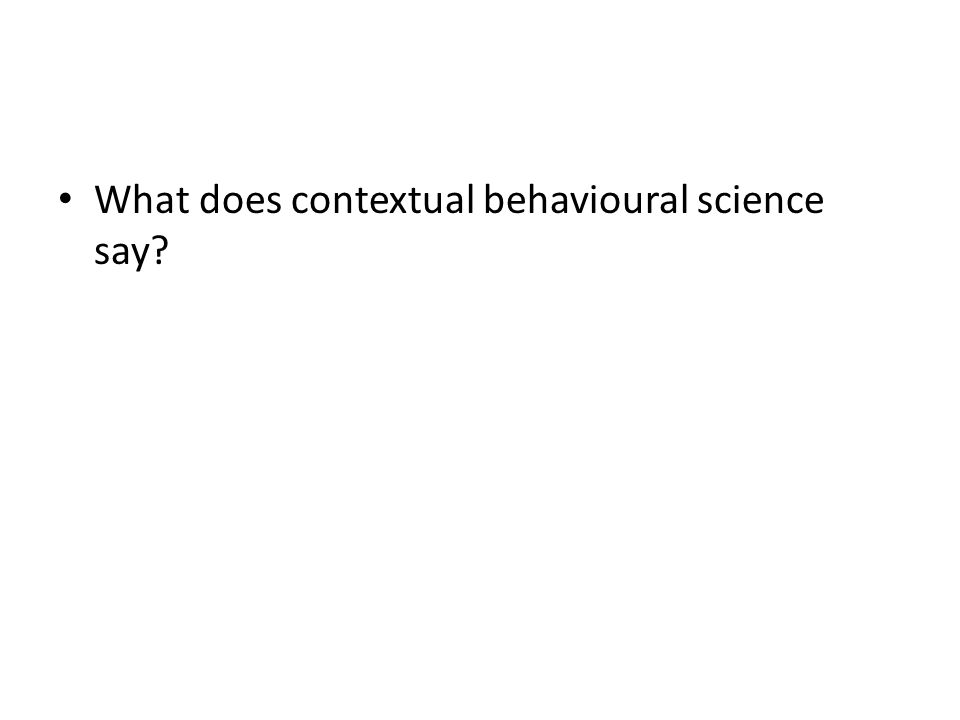 What does contextual behavioural science say