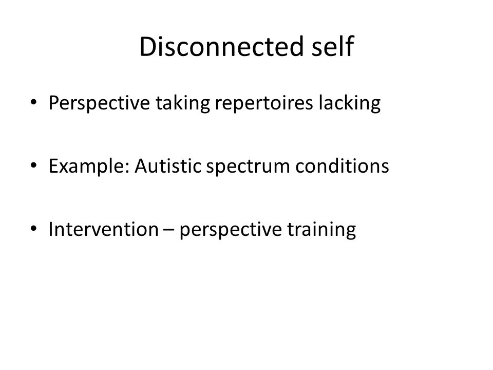 Disconnected self Perspective taking repertoires lacking