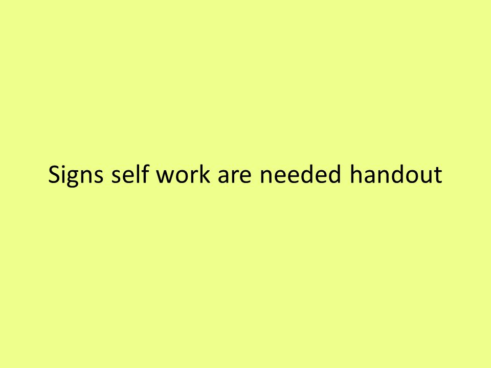 Signs self work are needed handout