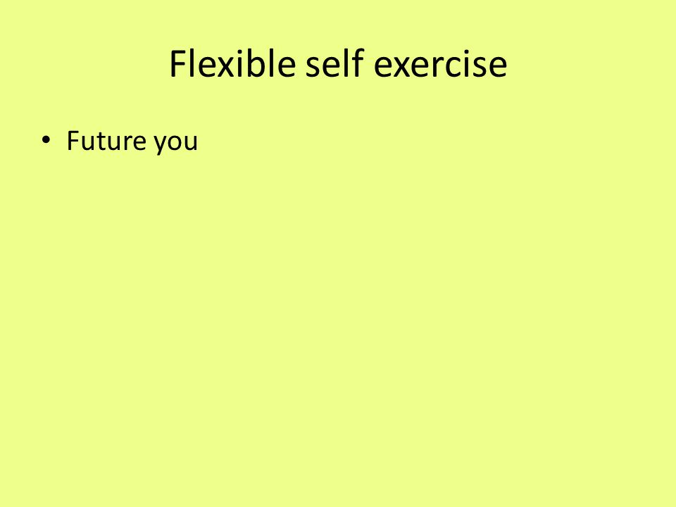 Flexible self exercise