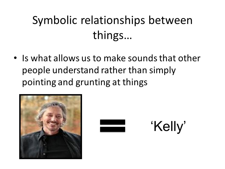 Symbolic relationships between things…