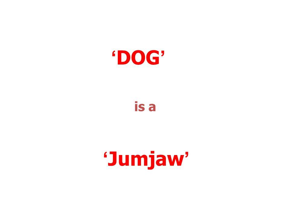 'DOG' is a 'Jumjaw'