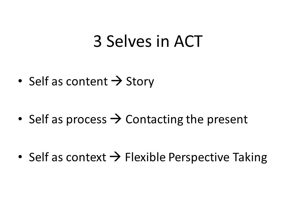3 Selves in ACT Self as content  Story