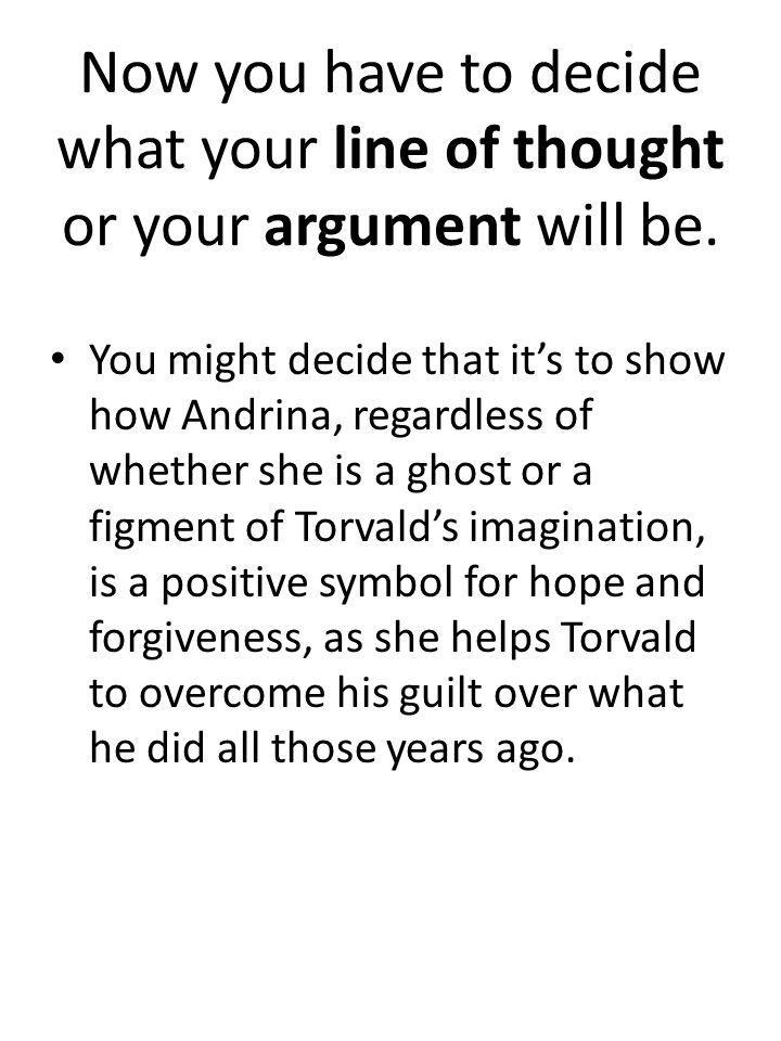 Now you have to decide what your line of thought or your argument will be.