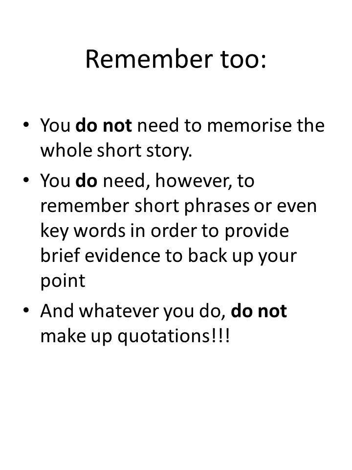 Remember too: You do not need to memorise the whole short story.