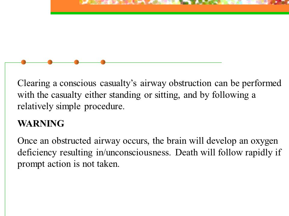 Clearing a conscious casualty's airway obstruction can be performed with the casualty either standing or sitting, and by following a relatively simple procedure.