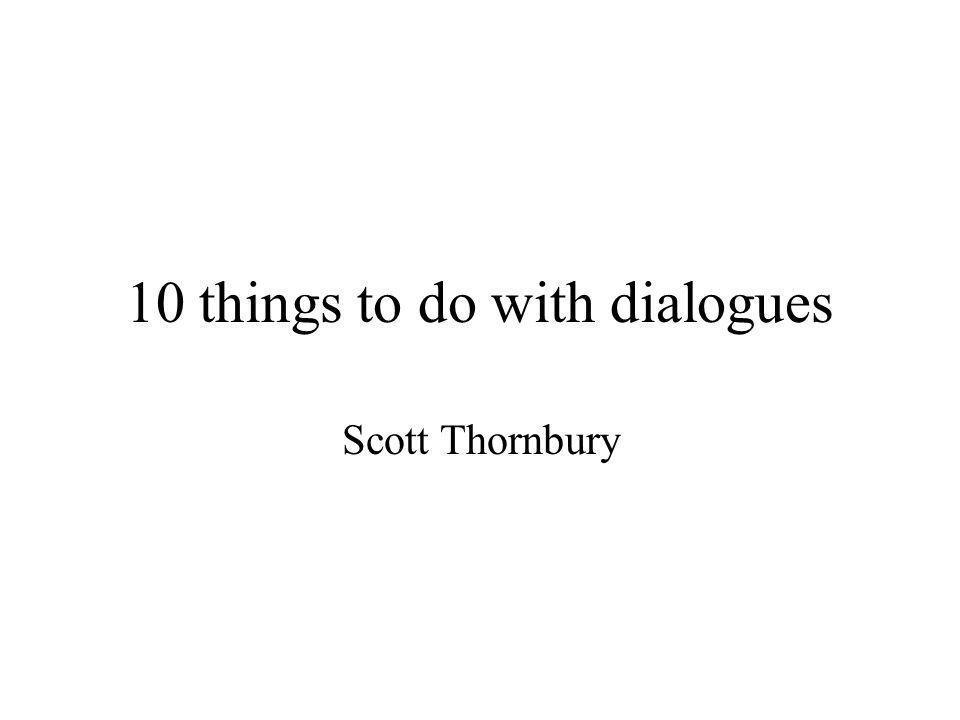 10 things to do with dialogues