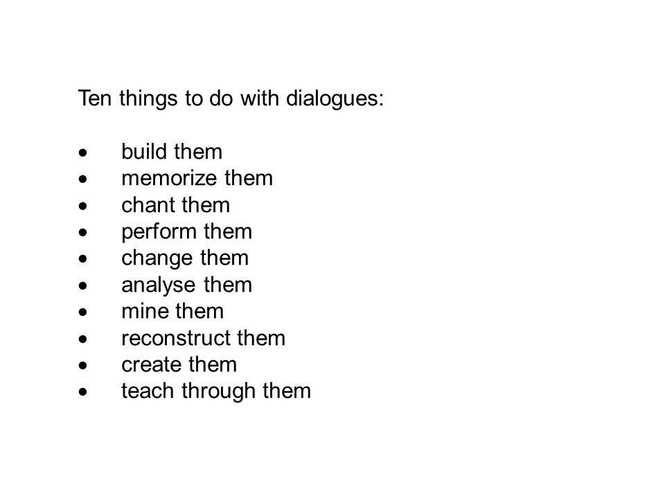 Ten things to do with dialogues: